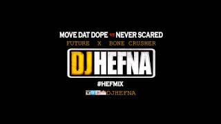 DJ Hefna - Move That Dope VS Never Scared [Future & Bone Crusher]