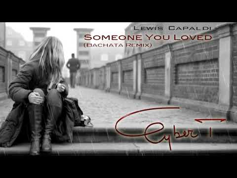 Lewis Capaldi - Someone You Loved (DJ Cyber T Bachata Remix)