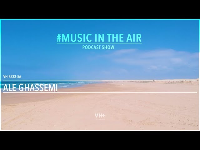 PodcastShow | Music in the Air VHE533-56 w/ Ale Ghassemi