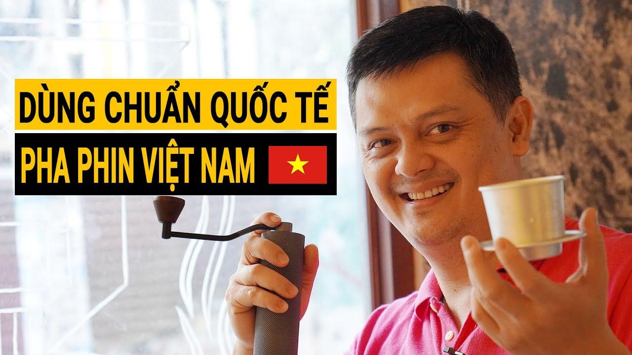 Phát hiện BÍ KÍP khi thử Pha Phin Việt Nam theo các tiêu chuẩn Quốc Tế