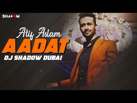Atif Aslam - Aadat(DJ Shadow Dubai Mashup)