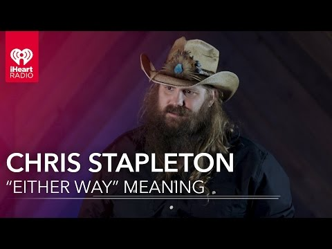 "Chris Stapleton On What ""Either Way"" Means 