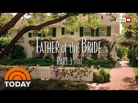 'Father Of The Bride Part 3-ish' Is Out! Here Are Some Highlights | TODAY