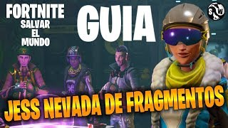 #Fortnite #SalvarElMundo ++GUIA++ JESS NEVADA DE FRAGMENTOS