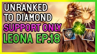 CLUTCH ULTS - LEONA SUPPORT - Unranked to Diamond SUPPORT ONLY  - Ep. 18 League of Legends