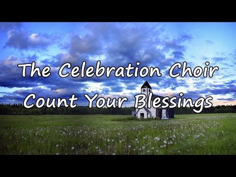 The Celebration Choir - Count Your Blessings [with Lyrics]