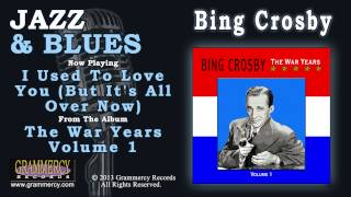 Bing Crosby - I Used To Love You (But It