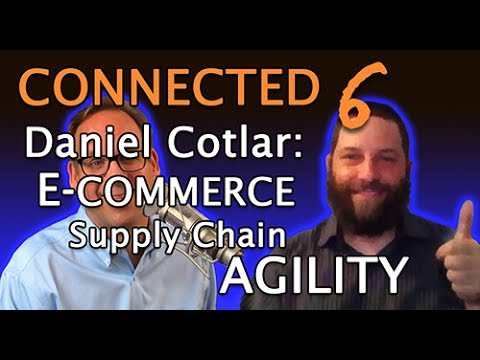Connected 6: Daniel Cotlar & E-Commerce Supply Chain Agility