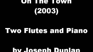 On The Town, for Two Flutes and Piano (2003) by Joseph Dunlap