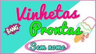 VINHETAS PRONTAS SEM NOMES PARTE 5