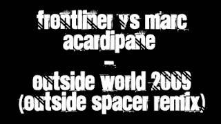 Frontliner Vs Marc Acardipane - Outside World 2009 (Outside Spacer Remix) [HQ]_HD.avi