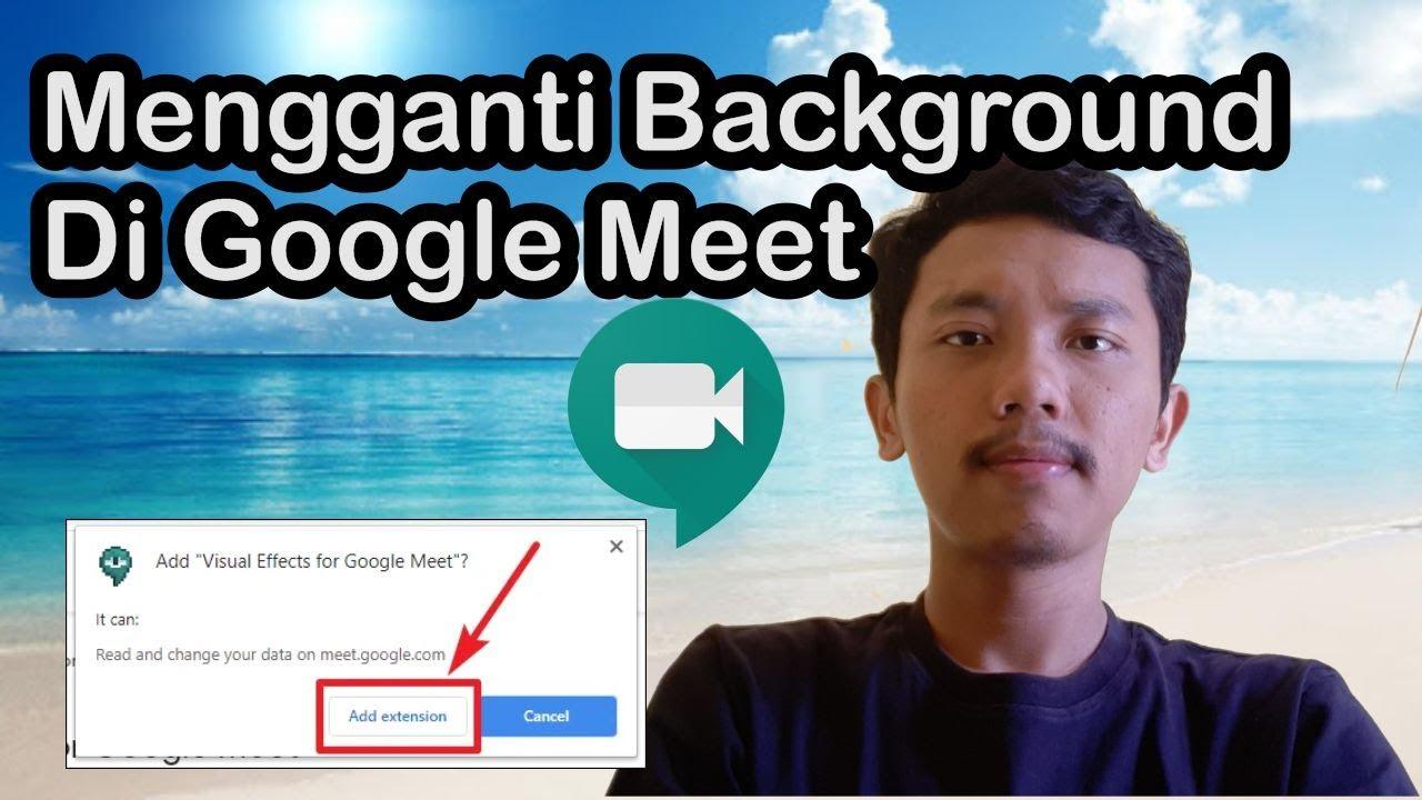 Cara Mengganti Background Google Meet Di Laptop Atau Pc Youtube