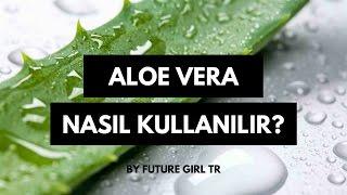 Aloe Vera Faydalari & Kullanimi 🌱 | Future Girl Tr