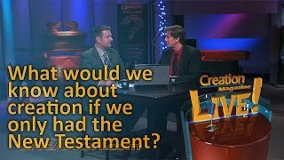What would we know about creation if we only had the New Testament? (Creation Magazine LIVE! 3-01) by CMIcreationstation