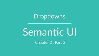 Semantic UI - Dropdown - Chapter 2 Part 5