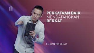 Ps. Ivan Tanudjaja - Perkataan Baik Mendatangkan Berkat