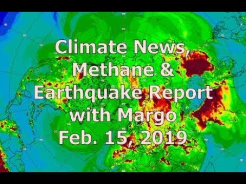 Climate News, Methane & Earthquake Report with Margo (Feb. 15, 2019)