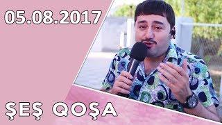 ŞEŞ-QOŞA  05.08.2017