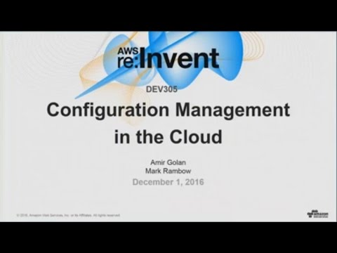 AWS re:Invent 2016: Configuration Management in the Cloud (DEV305)