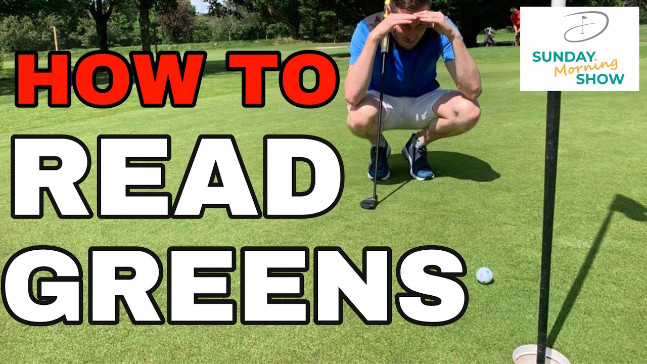 HOW TO READ GREENS -SUNDAY MORNING SHOW