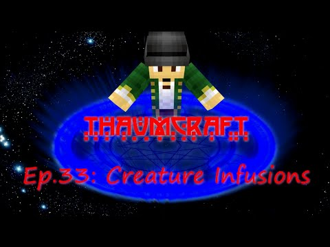 """Let's Play Thaumcraft 4: Ep 33 """"Creature Infusions"""""""