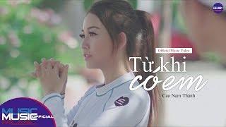 Từ Khi Có Em - Cao Nam Thành (Official MV)