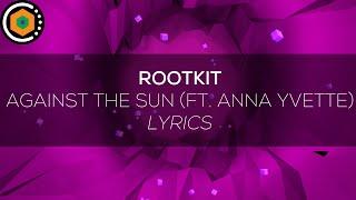 [Lyrics] Rootkit - Against the Sun (feat. Anna Yvette)