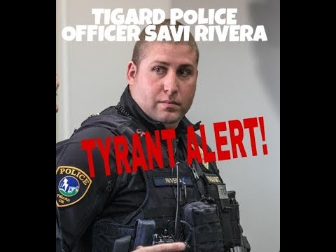 TYRANT ALERT! Officer Savi Rivera Tigard Police Department