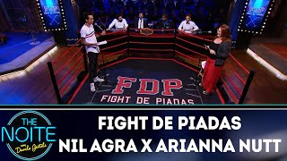 Fight de piadas: Nil Agra x Arianna Nutt - EP. 37 | The Noite (04/12/18)