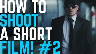 How to shoot a very short film w/ cheap gear: Shooting your Video!