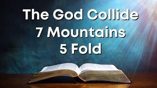 The God Collide : When the 7 Mountains meets the 5 Fold