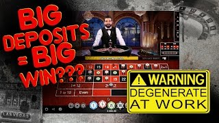 BIG Deposits = BIG WIN on Roulette???