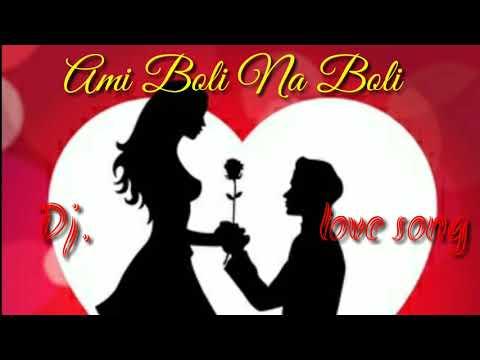 Ami Boli Na Boli Dj  Love Song