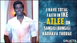 I have total faith in Ike  Atlee on Sangili Bungili Kadhava Thorae