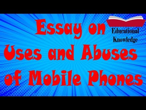 Essay On Uses And Abuses Of Mobile Phones