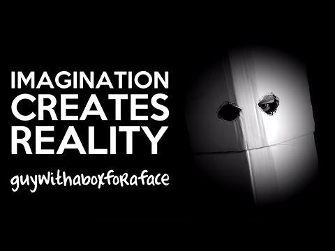 Imagination Creates Reality | Consciousness | Creativity | Guywithaboxforaface
