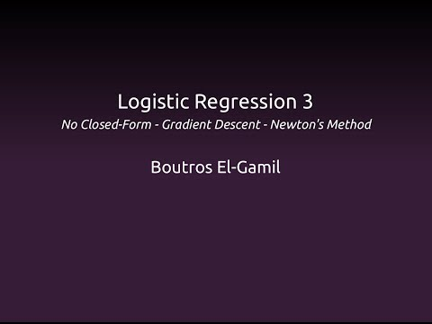 Logistic Regression 3: No Closed-Form, Gradient Descent, Newton's Method