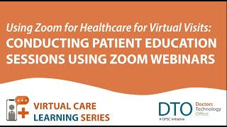 Zoom for Healthcare - Conducting Patient Education Sessions Using Zoom Webinars