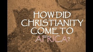 How Did Christianity Come To Africa?