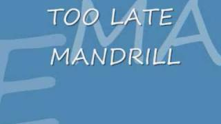 MANDRILL TOO LATE