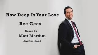 How Deep is Your Love (Bee Gees) - Cover by Crooner Singer Matt Mardini with the Band