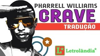 PHARRELL WILLIAMS - CRAVE(TRADUÇÃO E LETRA ORIGINAL) LYRIC VIDEO