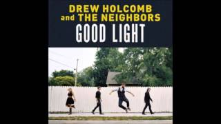 Drew Holcomb & The Neighbors 2.Good Light (Good Light)