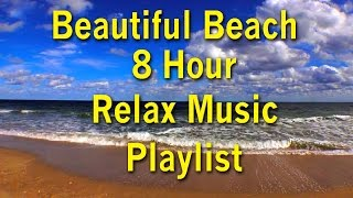 Beautiful Beach 8 HOUR Relax Music Ocean Waves Playlist - Best Relax Music Playlist - Dean Evenson
