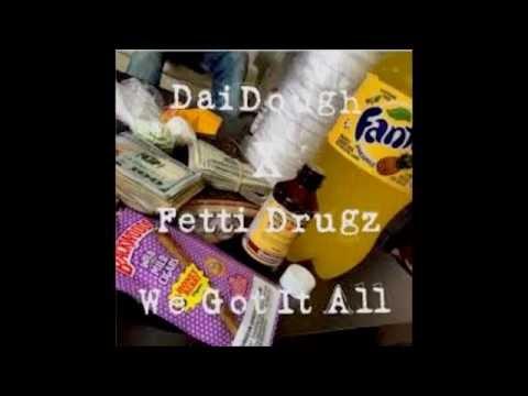 GMGB DaiDough X Fetti Drugz - We Got It All
