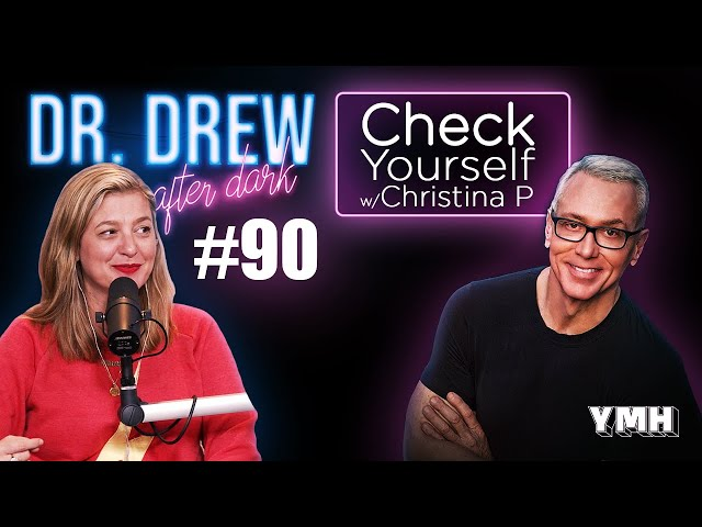 Ep. 90 Check Yourself w/ Christina P | Dr. Drew After Dark