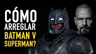 ¿Cómo arreglar Batman v Superman?