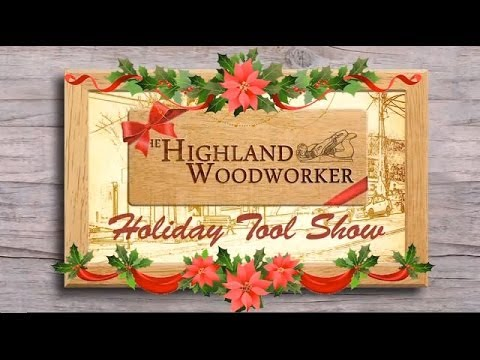 The Highland Woodworker 2013 Holiday Tool Show