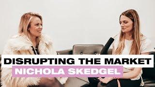 DISRUPTING THE MARKET // ENTREPRENEUR NICHOLA SKEDGEL