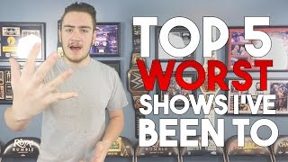 Top 5 Worst WWE Shows I've Been To